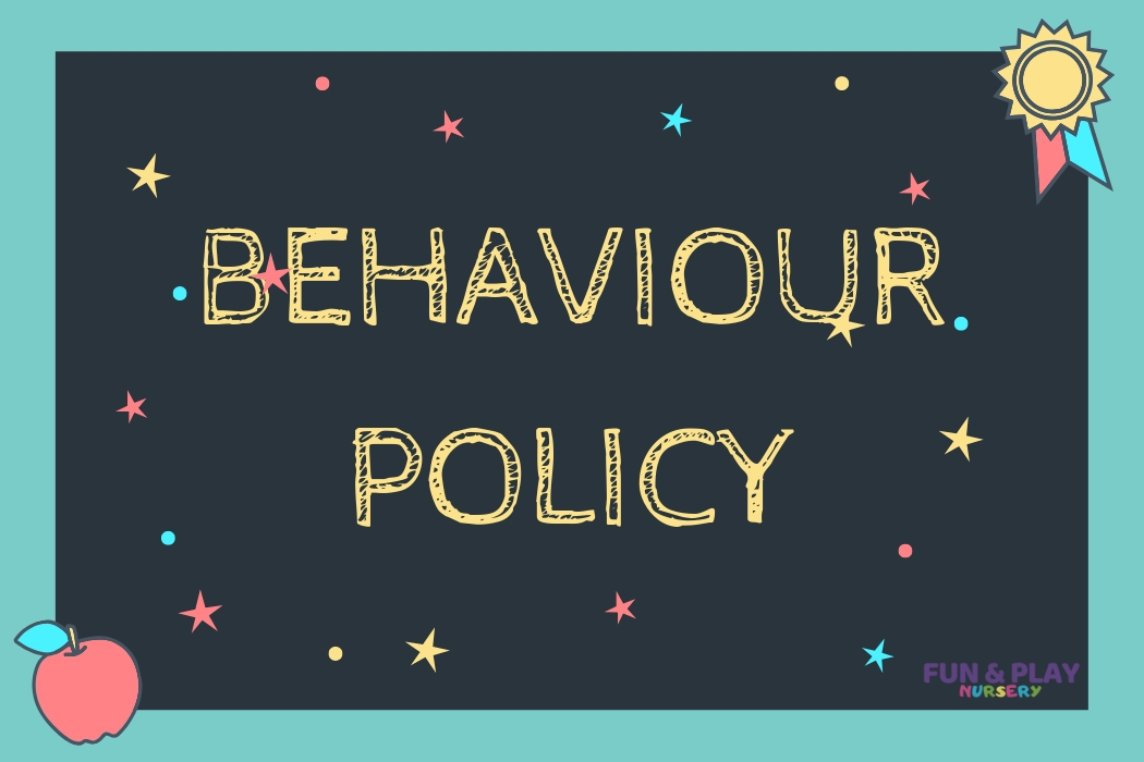 Fun and Play Nursery Dubai Behaviour Policy